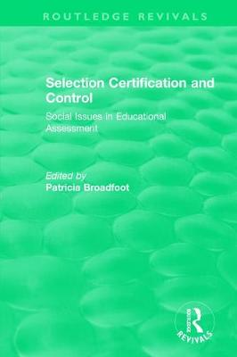 Selection Certification and Control: Social Issues in Educational Assessment - Routledge Revivals (Hardback)