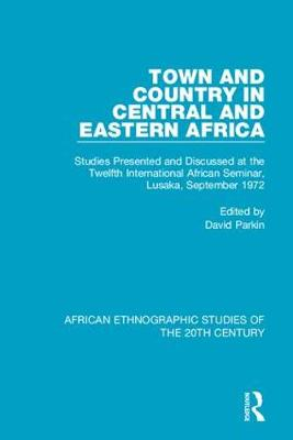 Town and Country in Central and Eastern Africa: Studies Presented and Discussed at the Twelfth International African Seminar, Lusaka, September 1972 (Hardback)