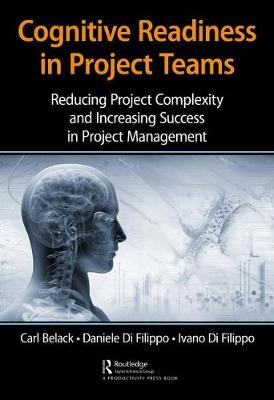 Cognitive Readiness in Project Teams: Reducing Project Complexity and Increasing Success in Project Management (Hardback)
