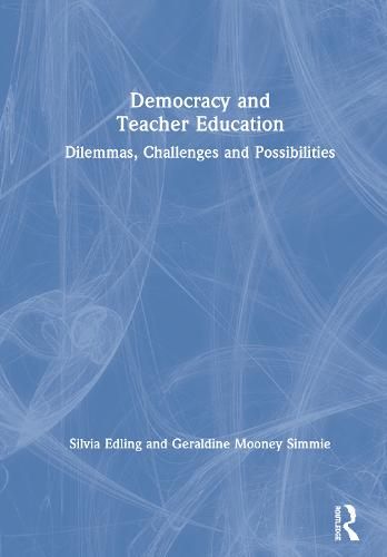 Democracy and Teacher Education: Dilemmas, Challenges and Possibilities (Hardback)
