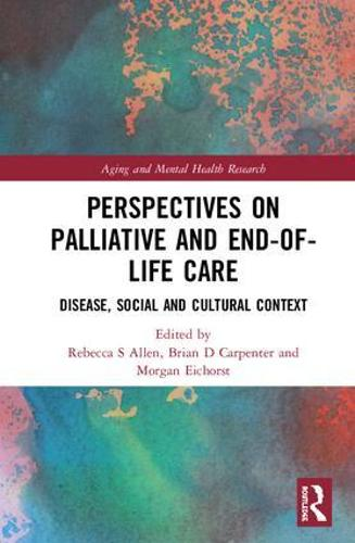 Perspectives on Palliative and End-of-Life Care: Disease, Social and Cultural Context - Aging and Mental Health Research (Hardback)