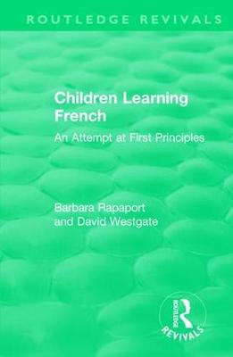 Children Learning French: An Attempt at First Principles - Routledge Revivals (Hardback)