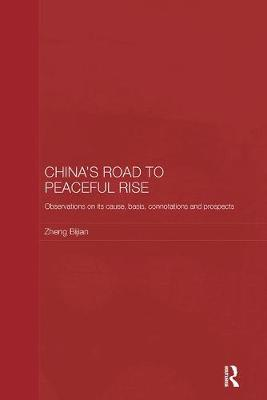 China's Road to Peaceful Rise: Observations on its Cause, Basis, Connotation and Prospect - Routledge Studies on the Chinese Economy (Paperback)
