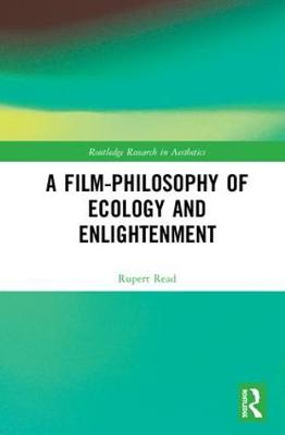 A Film-Philosophy of Ecology and Enlightenment - Routledge Research in Aesthetics (Hardback)