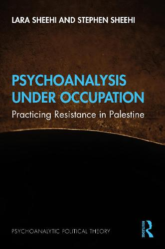 Psychoanalysis Under Occupation: Practicing Resistance in Palestine - Psychoanalytic Political Theory (Hardback)