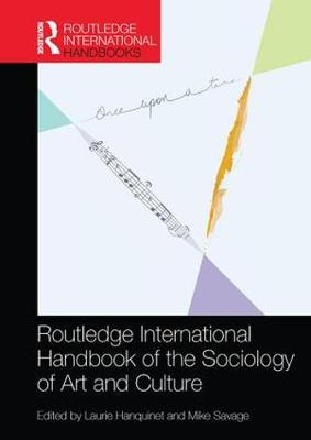 Routledge International Handbook of the Sociology of Art and Culture - Routledge International Handbooks (Paperback)