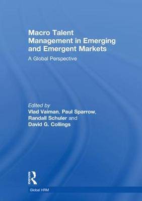 Macro Talent Management in Emerging and Emergent Markets: A Global Perspective - Global HRM (Hardback)