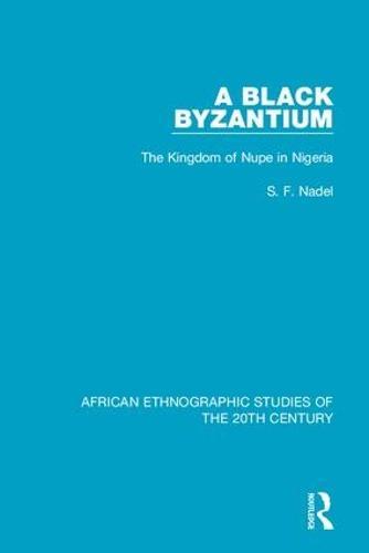 A Black Byzantium: The Kingdom of Nupe in Nigeria (Hardback)