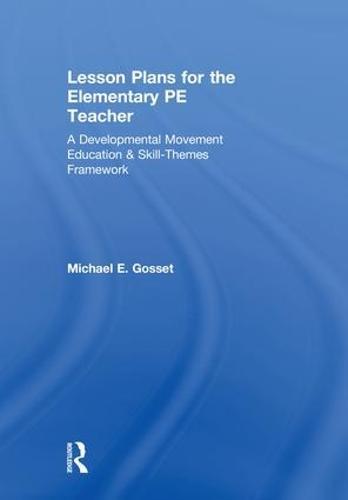 Lesson Plans for the Elementary PE Teacher: A Developmental Movement Education & Skill-Themes Framework (Hardback)