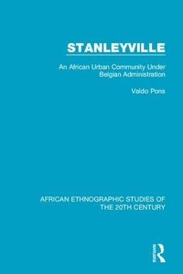 Stanleyville: An African Urban Community Under Belgian Administration (Hardback)