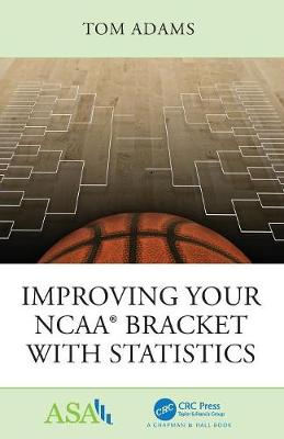 Improving Your NCAA (R) Bracket with Statistics - ASA-CRC Series on Statistical Reasoning in Science and Society (Paperback)