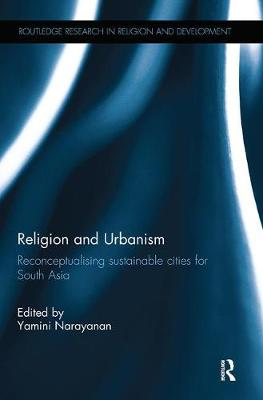 Religion and Urbanism: Reconceptualising sustainable cities for South Asia - Routledge Research in Religion and Development (Paperback)