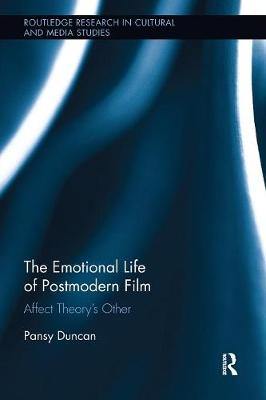 The Emotional Life of Postmodern Film: Affect Theory's Other - Routledge Research in Cultural and Media Studies (Paperback)