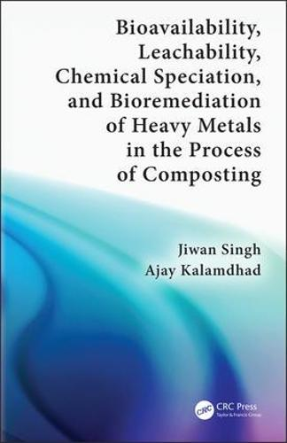 Bioavailability, Leachability, Chemical Speciation, and Bioremediation of Heavy Metals in the Process of Composting (Hardback)