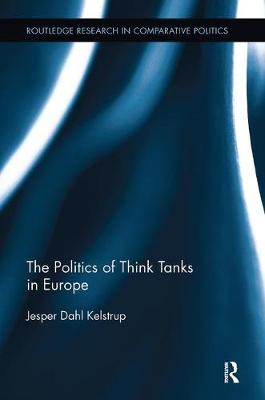 The Politics of Think Tanks in Europe - Routledge Research in Comparative Politics (Paperback)