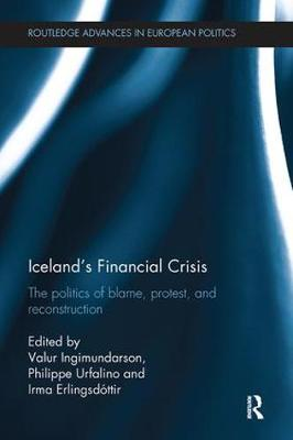 Iceland's Financial Crisis: The Politics of Blame, Protest, and Reconstruction - Routledge Advances in European Politics (Paperback)