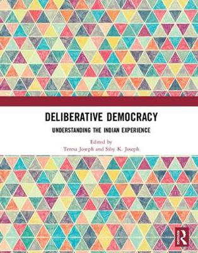 Deliberative Democracy: Understanding the Indian Experience (Hardback)