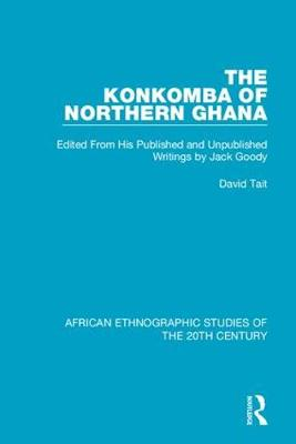 The Konkomba of Northern Ghana: Edited From His Published and Unpublished Writings by Jack Goody (Hardback)