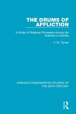 The Drums of Affliction: A Study of Religious Processes Among the Ndembu of Zambia (Hardback)