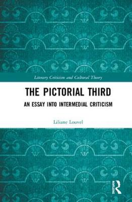 The Pictorial Third: An Essay Into Intermedial Criticism - Literary Criticism and Cultural Theory (Hardback)