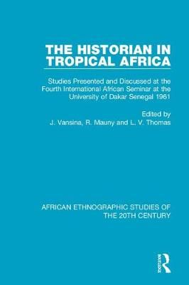 The Historian in Tropical Africa: Studies Presented and Discussed at the Fourth International African Seminar at the University of Dakar, Senegal 1961 (Hardback)