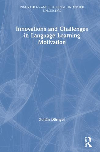 Innovations and Challenges in Language Learning Motivation - Innovations and Challenges in Applied Linguistics (Hardback)