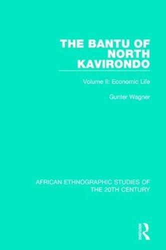 The Bantu of North Kavirondo: Volume 2: Economic Life (Hardback)