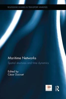 Maritime Networks: Spatial structures and time dynamics - Routledge Studies in Transport Analysis (Paperback)