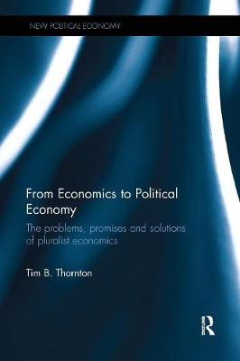 From Economics to Political Economy: The problems, promises and solutions of pluralist economics - New Political Economy (Paperback)