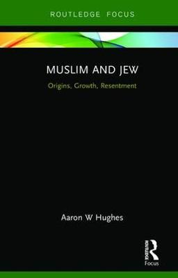 Muslim and Jew: Origins, Growth, Resentment - Routledge Focus on Religion (Hardback)