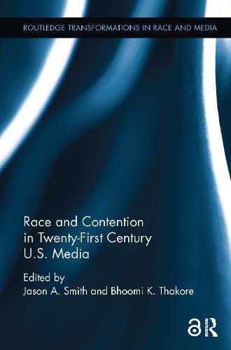 Race and Contention in Twenty-First Century U.S. Media - Routledge Transformations in Race and Media (Paperback)