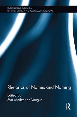 Rhetorics of Names and Naming - Routledge Studies in Rhetoric and Communication (Paperback)