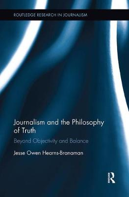 Journalism and the Philosophy of Truth: Beyond Objectivity and Balance (Paperback)