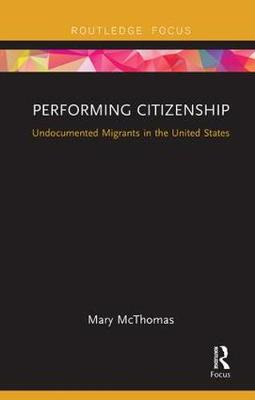 Performing Citizenship: Undocumented Migrants in the United States (Paperback)