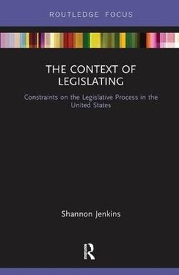 The Context of Legislating: Constraints on the Legislative Process in the United States (Paperback)