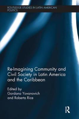Re-Imagining Community and Civil Society in Latin America and the Caribbean - Routledge Studies in Latin American Politics (Paperback)