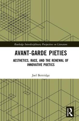 Avant-Garde Pieties: Aesthetics, Race, and the Renewal of Innovative Poetics - Routledge Interdisciplinary Perspectives on Literature (Hardback)