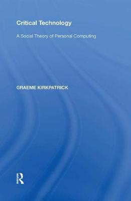 Critical Technology: A Social Theory of Personal Computing (Paperback)