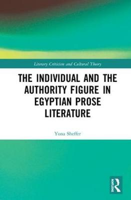 The Individual and the Authority Figure in Egyptian Prose Literature - Literary Criticism and Cultural Theory (Hardback)