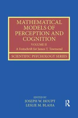 Mathematical Models of Perception and Cognition Volume II: A Festschrift for James T. Townsend - Scientific Psychology Series (Paperback)