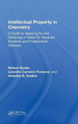 Intellectual Property in Chemistry: A Guide to Applying for and Obtaining a Patent for Graduate Students and Postdoctoral Scholars (Hardback)