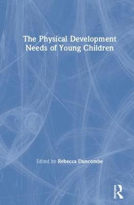 The Physical Development Needs of Young Children (Hardback)