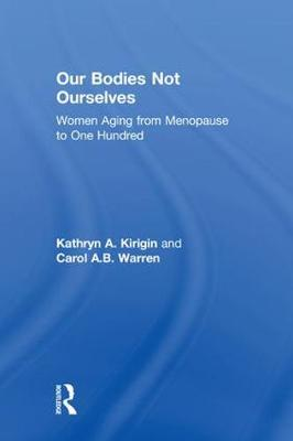 Our Bodies Not Ourselves: WOMEN AGING FROM MENOPAUSE TO ONE HUNDRED (Hardback)
