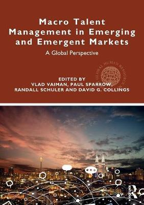 Macro Talent Management in Emerging and Emergent Markets: A Global Perspective - Global HRM (Paperback)
