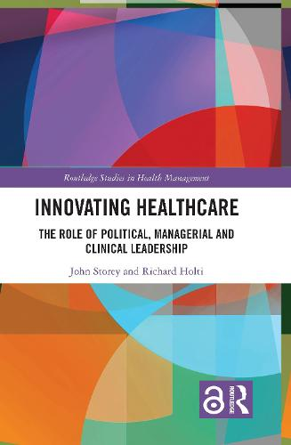 Innovating Healthcare: The Role of Political, Managerial and Clinical Leadership - Routledge Studies in Health Management (Hardback)