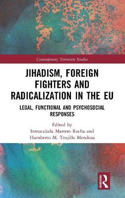 Jihadism, Foreign Fighters and Radicalization in the EU: Legal, Functional and Psychosocial Responses - Contemporary Terrorism Studies (Hardback)