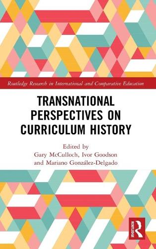 Transnational Perspectives on Curriculum History - Routledge Research in International and Comparative Education (Hardback)