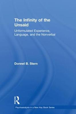 The Infinity of the Unsaid: Unformulated Experience, Language, and the Nonverbal - Psychoanalysis in a New Key Book Series (Hardback)