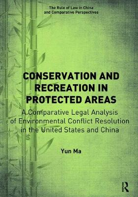 Conservation and Recreation in Protected Areas: A Comparative Legal Analysis of Environmental Conflict Resolution in the United States and China - The Rule of Law in China and Comparative Perspectives (Paperback)