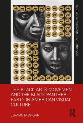 The Black Arts Movement and the Black Panther Party in American Visual Culture - Routledge Research in Art and Race (Hardback)